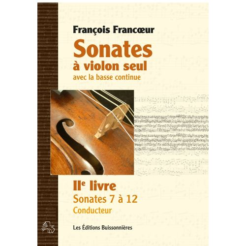 LES EDITIONS BUISSONNIERES FRANCOEUR F. - SONATES A VIOLON SEUL AVEC BC, LIVRE 2 - SONATES 1 A 6