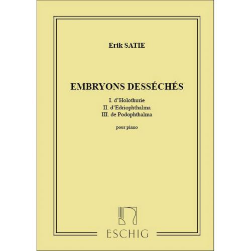 EDITION MAX ESCHIG SATIE - EMBRYONS DESSECHES - PIANO