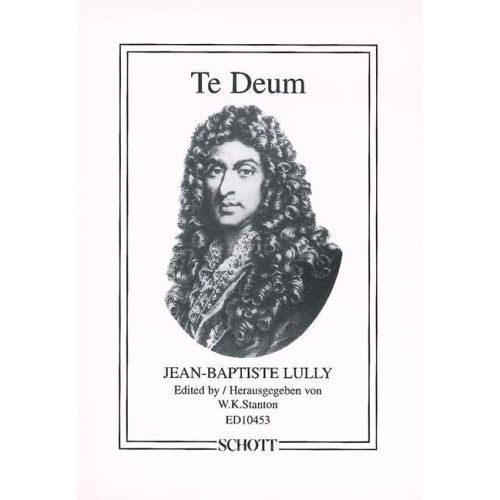 SCHOTT LULLY JEAN-BAPTISTE - TE DEUM - 2 MIXED CHOIRS (SATB/SATB), SOLOISTS (SSATTB) AND ORCHESTRA