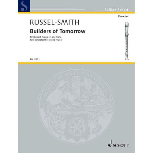 SCHOTT RUSSEL-SMITH GEOFFRY - BUILDERS OF TOMORROW - 2 SOPRANO RECORDERS AND PIANO
