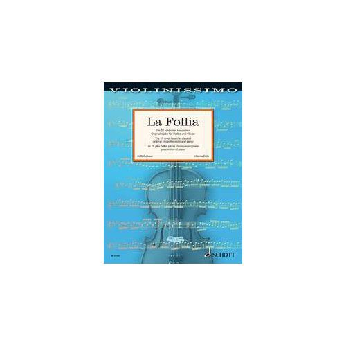 SCHOTT LA FOLLIA - THE 25 MOST BEAUTIFUL CLASSICAL ORIGINAL PIECES FOR VIOLIN AND PIANO -