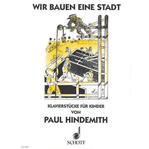 SCHOTT HINDEMITH PAUL - WIR BAUEN EINE STADT - PIANO