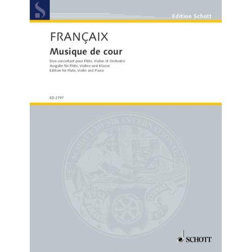 SCHOTT FRANÇAIX JEAN - MUSIQUE DE COUR - FLUTE, VIOLIN AND ORCHESTRA