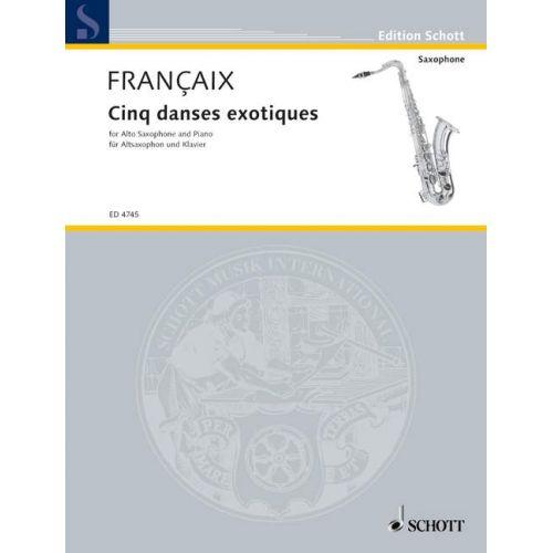 SCHOTT FRANCAIX JEAN - CINQ DANSES EXOTIQUES - SAXOPHONE ALTO, PIANO
