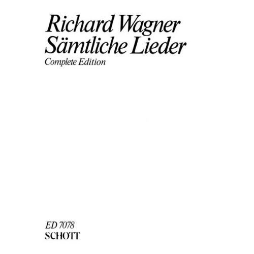SCHOTT WAGNER RICHARD - COMPLETE SONGS - VOICE AND PIANO