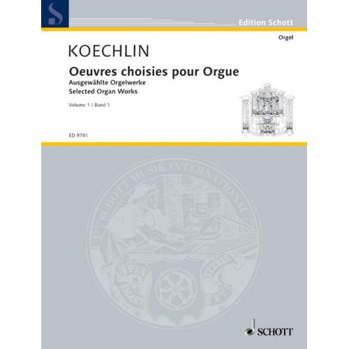 SCHOTT KOECHLIN CHARLES - SELECTED ORGAN WORKS VOL. 1 - ORGAN