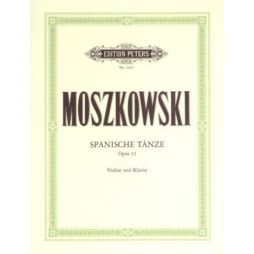 EDITION PETERS MOSZKOWSKI MORITZ - SPANISH DANCES OP.12 - VIOLIN AND PIANO