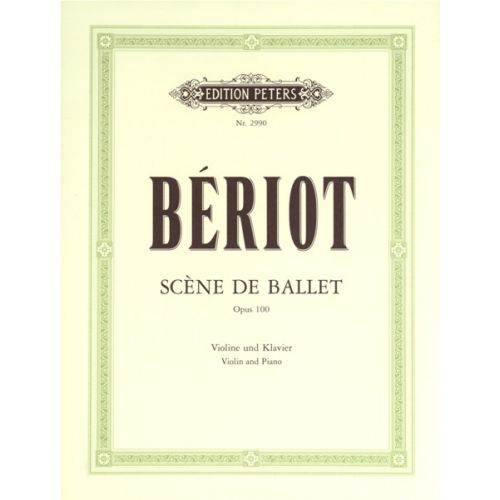 EDITION PETERS BERIOT CHARLES-AUGUST DE - SCENE DE BALLET OP.100 - VIOLIN AND PIANO