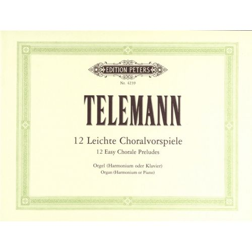 EDITION PETERS TELEMANN GEORG PHILIPP - 12 EASY CHORALE PRELUDES WITHOUT PEDALS - ORGAN
