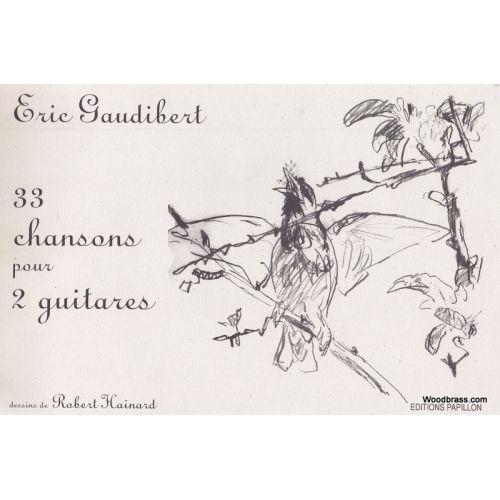 EDITIONS PAPILLON GAUDIBERT ERIC - 33 CHANSONS POUR DEUX GUITARES