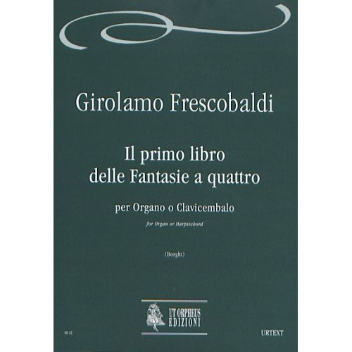 UT ORPHEUS FRESCOBALDI GIROLAMO - IL PRIMO LIBRO DELLE FANTASIE A QUATTRO - ORGAN OR HARPSICHORD