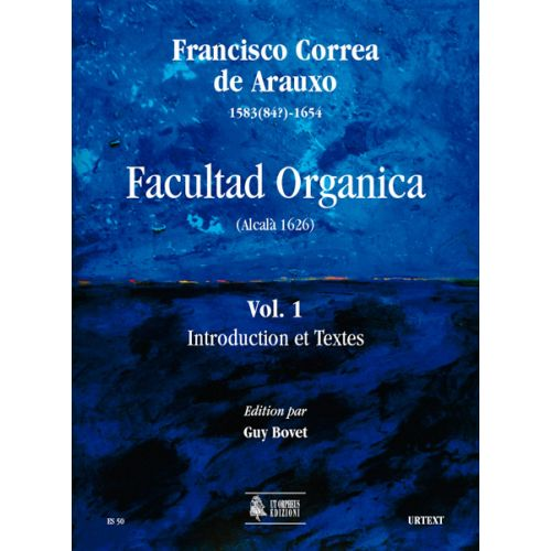 UT ORPHEUS CORREA DE ARAUXO FRANCISCO - FACULTAD ORGANICA (ALCALA 1626) VOL.1 : INTRODUCTION AND TEXTS