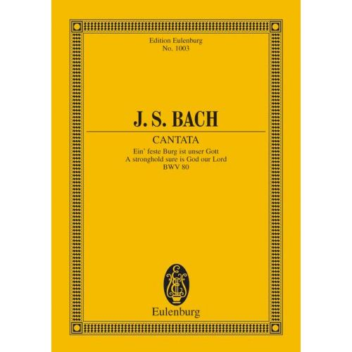EULENBURG BACH J.S. - CANTATA NO 80 (FEAST OF THE REFORMATION) BWV 80