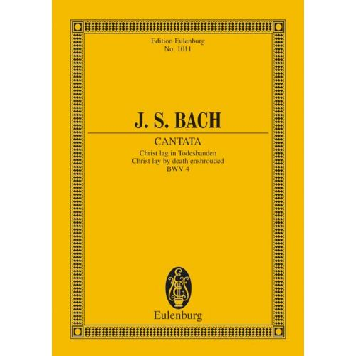 EULENBURG BACH J.S. - CANTATA NO 4 BWV 4 - 4 SOLO PARTS, CHOIR AND CHAMBER ORCHESTRA