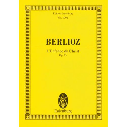 EULENBURG BERLIOZ HECTOR - L'ENFANCE DU CHRIST OP 25 - SOLOISTS (MEZTBARB), CHOIR AND ORCHESTRA