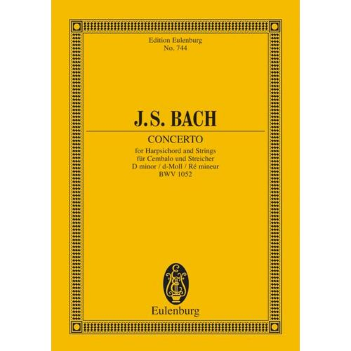 EULENBURG BACH J.S. - CONCERTO D MINOR BWV 1052 - HARPSICHORD AND STRINGS