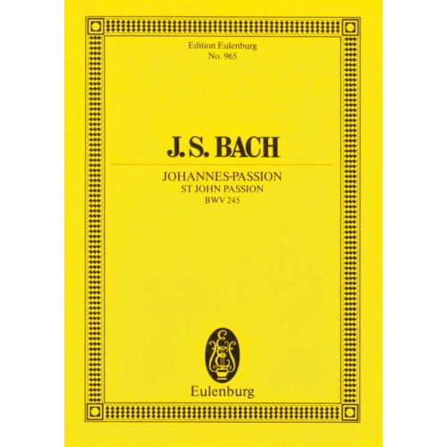 EULENBURG BACH J.S. - ST JOHN PASSION BWV 245 - 6 SOLO PARTS, CHOIR AND ORCHESTRA