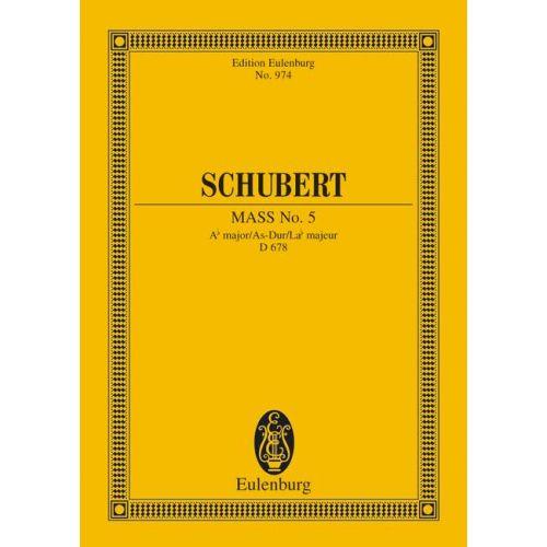 EULENBURG SCHUBERT FRANZ - MASS NO 5 AB MAJOR D 678 - SOPRANO, TENOR, ALTO, BASS, CHOIR AND ORCHESTRA