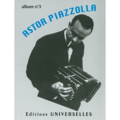 UNIVERSELLES ASTOR PIAZZOLLA - ALBUM N°3 - ACCORDEON