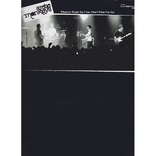 FABER MUSIC ARCTIC MONKEYS - WHATEVER PEOPLE SAY I AM, THAT'S WHAT I'M NOT - TABLATURES GUITARE & BASSE