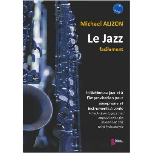 EDITIONS FRANCOIS DHALMANN ALIZON MICHAEL - LE JAZZ FACILEMENT - SAXOPHONE
