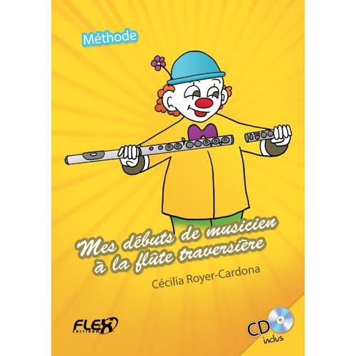 FLEX EDITIONS ROYER-CARDONA C. - METHOD - MES DEBUTS DE MUSICIEN A LA FLUTE TRAVERSIERE (WITH ACCOMPANIMENT CD) -