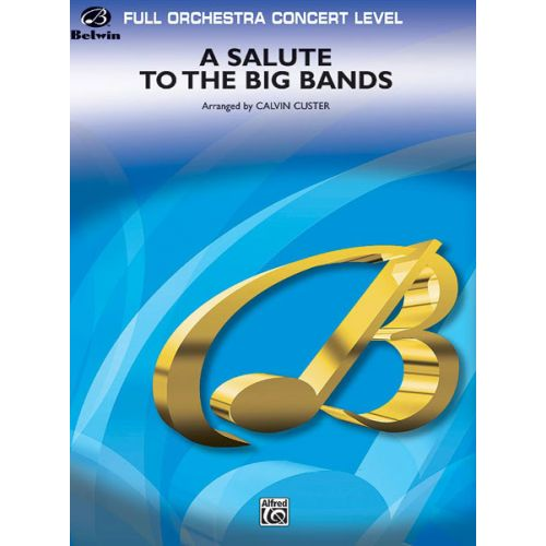ALFRED PUBLISHING CUSTER CALVIN - SALUTE TO THE BIG BANDS, A - FULL ORCHESTRA
