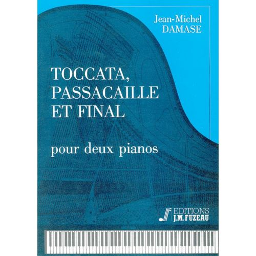 ANNE FUZEAU PRODUCTIONS DAMASE J.M. - TOCCATA, PASSACAILLE ET FINAL - 2 PIANO