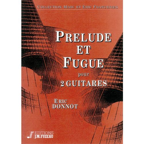 ANNE FUZEAU PRODUCTIONS DONNOT ERIC - PRELUDE ET FUGUE - 2 GUITARES