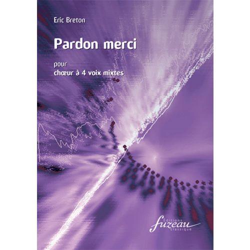 ANNE FUZEAU PRODUCTIONS BRETON ERIC - PARDON MERCI - CHOEUR 4 VOIX MIXTES
