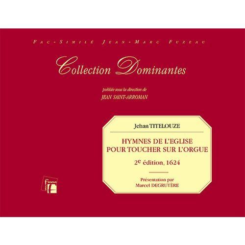 ANNE FUZEAU PRODUCTIONS TITELOUZE JEHAN - HYMNES DE L'EGLISE POUR TOUCHER SUR L'ORGUE - PARIS, 2E EDITION, 1624 - FAC-SIMILE