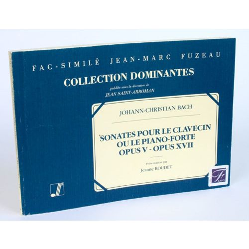 ANNE FUZEAU PRODUCTIONS BACH J.C. - SIX SONATES POUR LE CLAVECIN OU LE PIANO FORTE, OEUVRE V, OPERA XVII - FAC-SIMILE FUZEAU