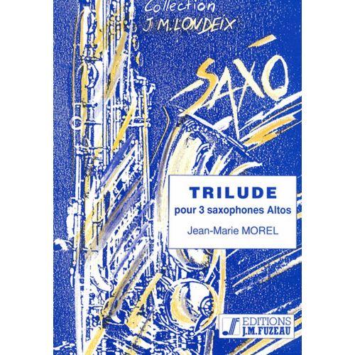 ANNE FUZEAU PRODUCTIONS MOREL J.M. - TRILUDE - SAXOPHONES