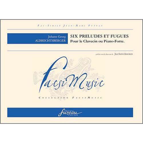 ANNE FUZEAU PRODUCTIONS ALBRECHTSBERGER J.G. - SIX PRELUDES ET FUGUES POUR LE CLAVECIN OU PIANO-FORTE - FAC-SIMILE FUZEAU