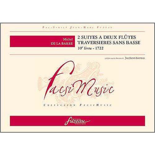ANNE FUZEAU PRODUCTIONS DE LA BARRE M. - 2 SUITES A DEUX FLUTES TRAVERSIERES SANS BASSE 10EME LIVRE, 1722. - FAC-SIMILE