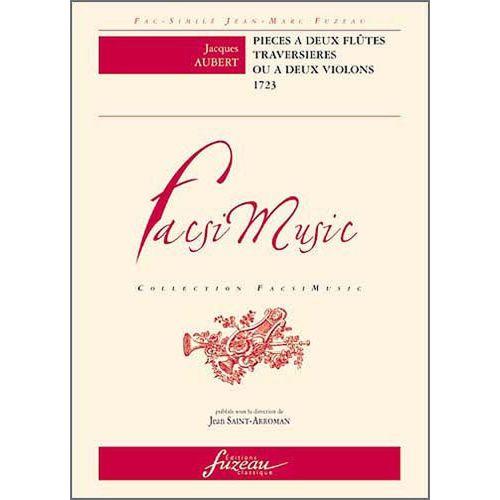 ANNE FUZEAU PRODUCTIONS AUBERT J. - PIECES A DEUX FLUTES TRAVERSIERES OU A 2 VIOLONS, 1723 - FAC-SIMILE FUZEAU