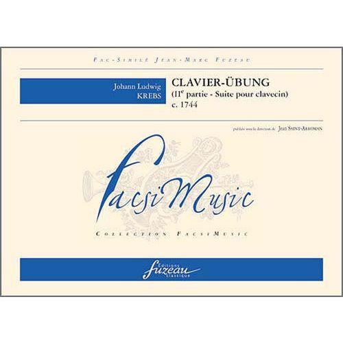 ANNE FUZEAU PRODUCTIONS KREBS J.L. - CLAVIER-UBUNG, IIE PARTIE, SUITE POUR CLAVECIN, C.1744 - FAC-SIMILE FUZEAU