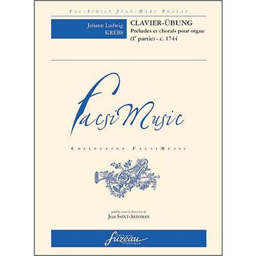 ANNE FUZEAU PRODUCTIONS KREBS J.L. - CLAVIER-UBUNG (IE PARTIE - PRELUDES ET CHORALS POUR ORGUE) - FAC-SIMILE FUZEAU