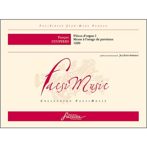ANNE FUZEAU PRODUCTIONS COUPERIN F. - PIECES D'ORGUE, MESSE A L'USAGE ORDINAIRE DES PAROISSES - FAC-SIMILE FUZEAU