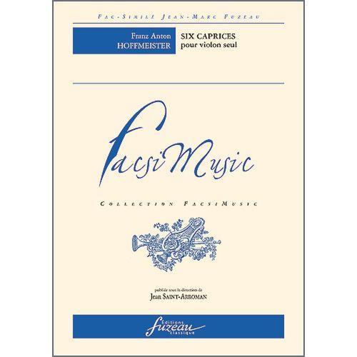 ANNE FUZEAU PRODUCTIONS HOFFMEISTER F.A. - SIX CAPRICES POUR VIOLON SEUL, C.1800 - FAC-SIMILE FUZEAU