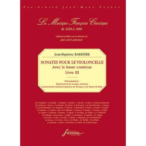 ANNE FUZEAU PRODUCTIONS BARRIERE J.B. - SONATES POUR LE VIOLONCELLE AVEC LA BASSE CONTINUE LIVRE III - FAC-SIMILE FUZEAU