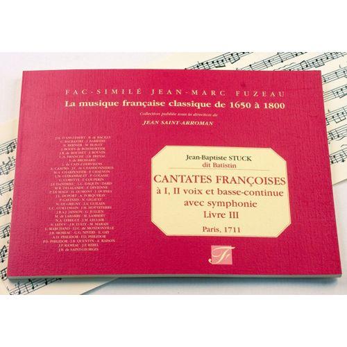 ANNE FUZEAU PRODUCTIONS STUCK J.B. - CANTATES FRANCOISES A 1 ET 2 VOIX ET BASSE CONTINUE, LIVRE III - FAC-SIMILE FUZEAU
