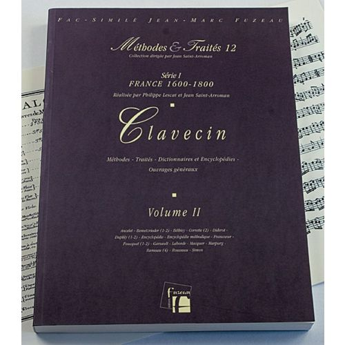 ANNE FUZEAU PRODUCTIONS LESCAT/SAINT-ARROMAN - METHODES ET TRAITES CLAVECIN VOL.2 SERIE I, FRANCE 1600-1800 - FAC-SIMILE