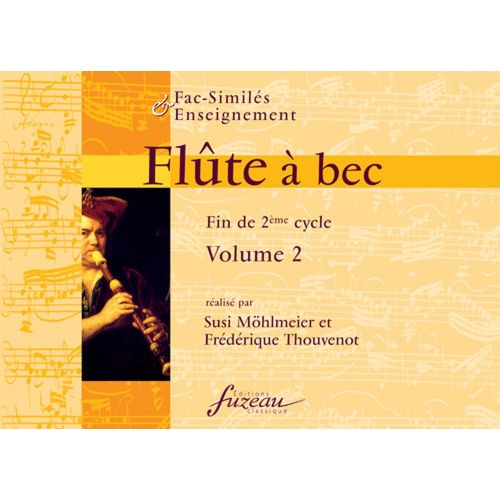 ANNE FUZEAU PRODUCTIONS MOHLMEIER S./THOUVENOT F. - FLUTE A BEC FIN DE 2EME CYCLE VOL.2 - FAC-SIMILE FUZEAU