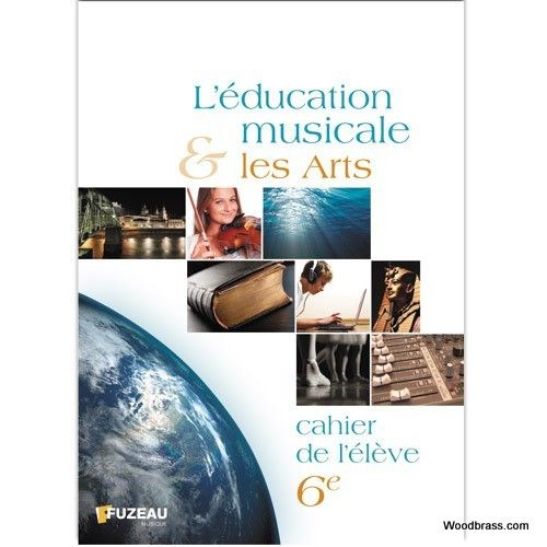 FUZEAU L'EDUCATION MUSICALE ET LES ARTS, CAHIER DE L'ELEVE 6EME