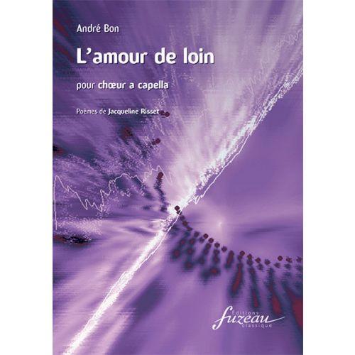 ANNE FUZEAU PRODUCTIONS BON ANDRE - L'AMOUR DE LOIN - CHOEUR 4 VOIX MIXTES
