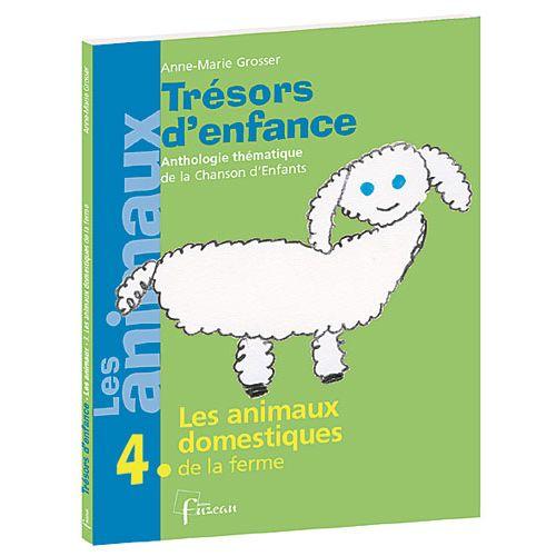 FUZEAU GROSSER ANNE-MARIE - TRESORS D'ENFANCE VOL.4 + CD : ANIMAUX DOMESTIQUES DE LA FERME