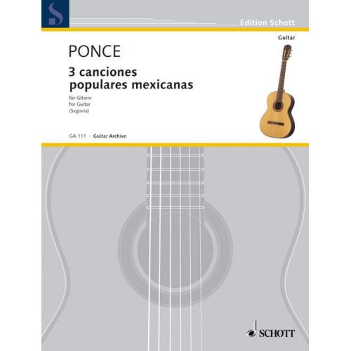 SCHOTT PONCE MANUEL MARIA - TRES CANCIONES POPULARES MEXICANAS - GUITAR