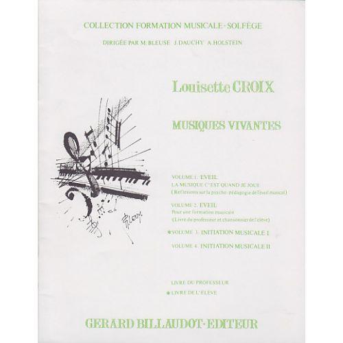 BILLAUDOT CROIX LOUISETTE - MUSIQUES VIVANTES VOL.3 INITIATION MUSICALE 1, LIVRE DE L'ELEVE