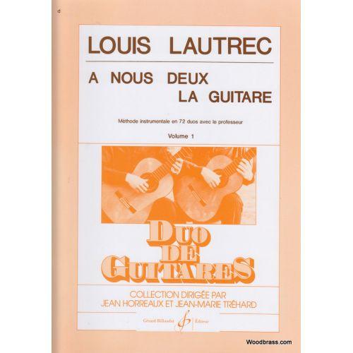 BILLAUDOT LAUTREC LOUIS - A NOUS DEUX LA GUITARE VOL.1